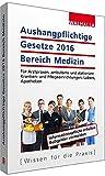 Aushangpflichtige Gesetze 2016 Bereich Medizin: Für Arztpraxen, ambulante und stationäre Kranken- und Pflegeeinrichtungen, Labore, Apotheken; Mit Kordel zum Aushängen