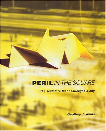 Peril in the Square: The Sculpture That Challenged a City por Geoffrey J Wallis