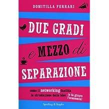 Due gradi e mezzo di separazione. Come il networking facilita la circolazione delle idee (e fa girare l'economia) di Ferrari, Domitilla (2014) Tapa blanda