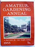 Amateur Gardening Annual 1953: A Review of the Year's Work in Garden, Orchard and Greenhouse