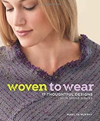 Woven to Wear: 17 Thoughtful Designs with Simple Shapes by Marilyn Murphy (2013-08-12)