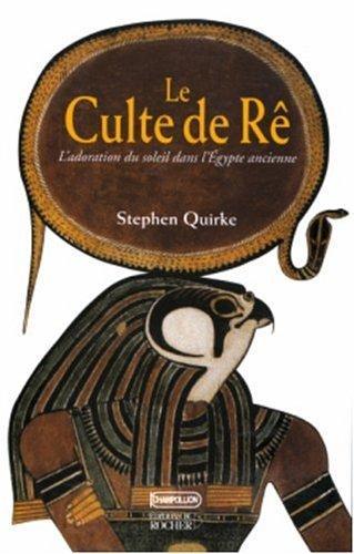 Le Culte de Rê : L'Adoration du soleil dans l'Égypte ancienne par Stephen Quirke