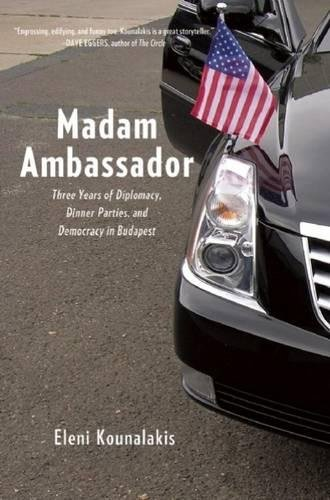 Madam Ambassador : Three Years in Budapest
