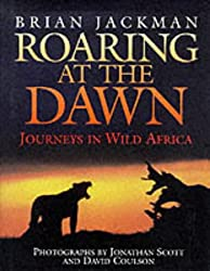 Roaring at the Dawn: Journeys in Wild Africa