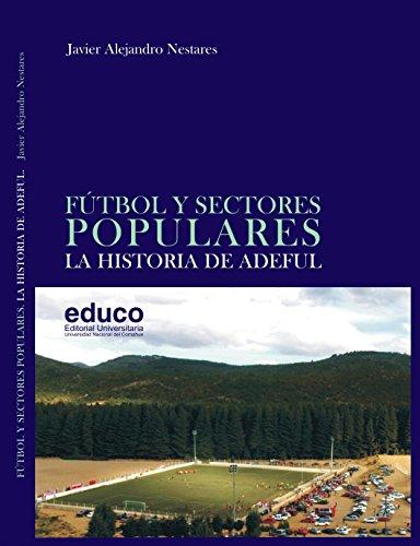 Fútbol y Sectores Populares. La Historia de ADEFUL por Javier Alejandro Nestares