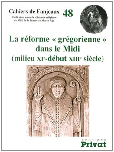 La réforme grégorienne dans le Midi (milieu XIe-début XIIIe siècle)