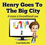 Henry Goes To the  Big City: A Lesson In Unconditional Love (The Adventures of Max Magee Book 1)