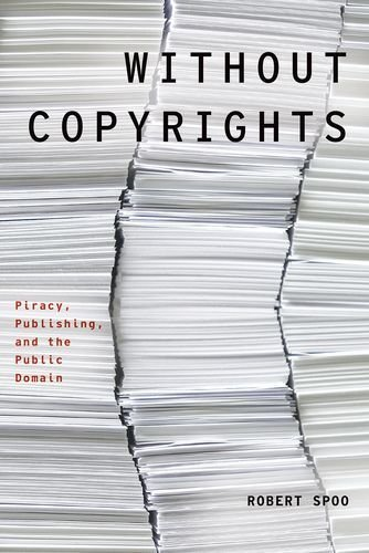 Without Copyrights: Piracy, Publishing, and the Public Domain (Modernist Literature and Culture) by Robert Spoo (2016-02-15)