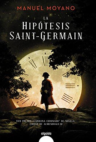 La hipótesis Saint-Germain (Algaida Literaria - Algaida Narrativa) de [Moyano, Manuel]