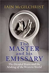 The Master and His Emissary: The Divided Brain and the Making of the Western World by Iain McGilchrist (2009-12-15)