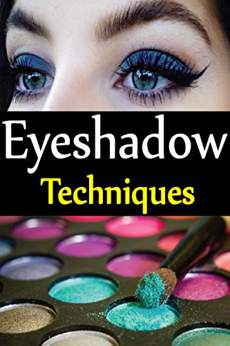 Eyeshadow Techniques: Make Your Eyes Beautiful And Gorgeous Through These Simple Eye shadow Techniques.