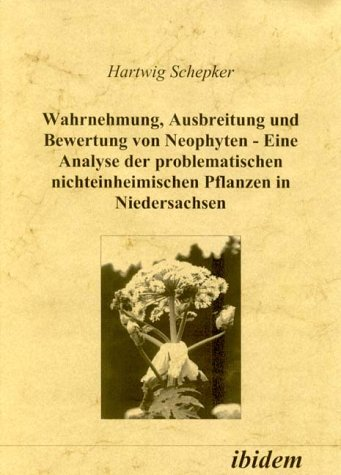 Wahrnehmung, Ausbreitung und Bewertung von Neophyten - Eine Analyse der problematischen nichteinheimischen Pflanzenarten in Niedersachsen