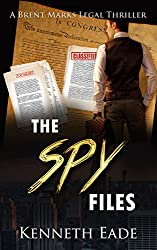Legal Thriller: The Spy Files, A Courtroom Drama: A Brent Marks Legal Thriller (Brent Marks Legal Thrillers Series Book 7) (English Edition)