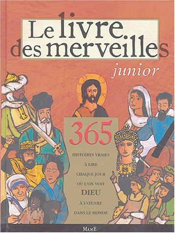 Le Livre des Merveilles junior : 365 histoires vraies à lire chaque jour où l'on voit Dieu à l'oeuvre dans le monde