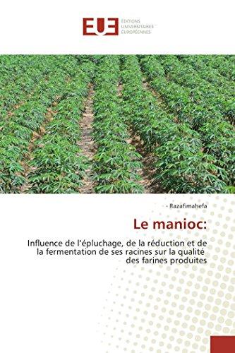Le manioc:: Influence de l'épluchage, de la réduction et de la fermentation de ses racines sur la qualité des farines produites par Razafimahefa
