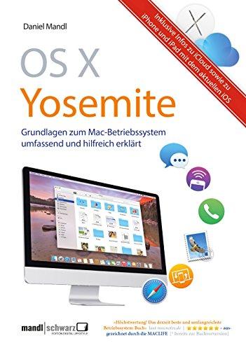 OS X Yosemite - Grundlagen zum Mac-Betriebssystem umfassend und hilfreich erklärt: inklusive Infos zu iCloud, iPhone/iPad mit iOS 8