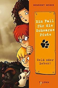 Ein Fall für die Schwarze Pfote: Geld oder Leben! (German Edition) par [Weber, Benedikt]