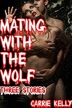 Mating with the Wolf: Three Stories (Werewolf Sex) (Rough Sex) (English Edition) di [Kelly, Carrie]