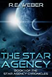 The Star Agency (The Star Agency Chronicles) by R.E. Weber