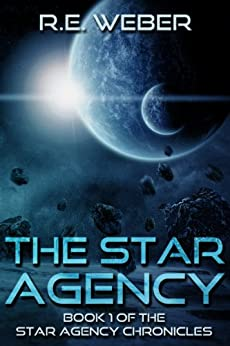 The Star Agency (The Star Agency Chronicles Book 1) by [Weber, R.E.]
