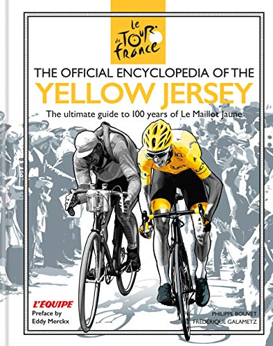 The Official Encyclopedia of the Yellow Jersey: 100 Years of the Yellow Jersey (Maillot Jaune) (English Edition) -