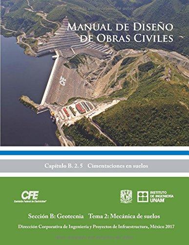 Manual de Diseño de Obras Civiles Cap B. 2. 5 Cimentaciones en suelos: Sección B: Geotecnia Tema 2: Mecánica de suelos por Gabriel Auvinet Guichard