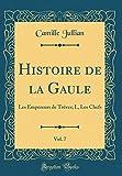 Histoire de la Gaule, Vol. 7: Les Empereurs de Trèves; I., Les Chefs (Classic Reprint)