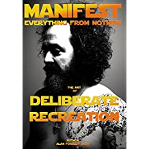 Manifest Everything from Nothing: The Art of Deliberate Recreation