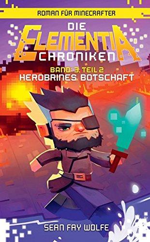 Herobrines Botschaft - Roman für Minecrafter: Die Elementia-Chroniken (3.2 von 3) (Minecraft-was Zu B Ist)