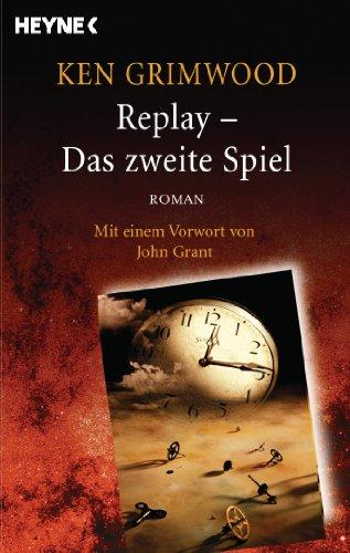 Buchseite und Rezensionen zu 'Replay - Das zweite Spiel: Roman - Mit einem Vorwort von John Grant' von Ken Grimwood