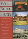 Who Built That?: The at-a-Glance Guide to the World's Greatest Buildings and Their Famous Architects