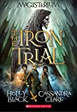 [(The Iron Trial (Magisterium, Book 1))] [By (author) Holly Black ] published on (July, 2015)