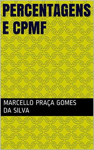 Percentagens e CPMF (Portuguese Edition) por Marcello Praça Gomes da Silva
