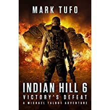 Indian Hill 6:  Victory's Defeat: A Michael Talbot Adventure (English Edition)