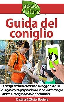 Guida del coniglio: Guida per la cura del coniglio (eGuide Nature Vol. 5) di [Rebière, Cristina, Rebière, Olivier]