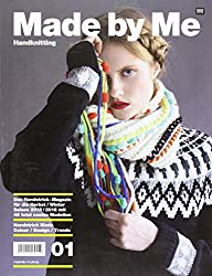 Made by Me Handknitting 01: Das Handstrick-Magazin für die Herbst/Winter Saisn 2015/2016 mit 45 total coolen Modellen - Handstrick Mode - Colour/Design/Trends