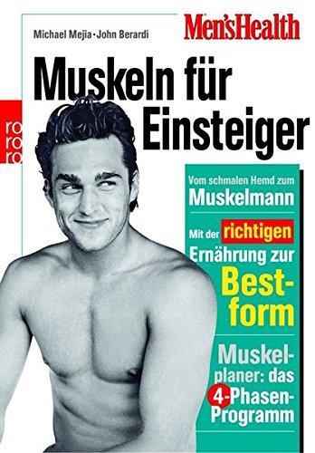 Men's Health: Muskeln für Einsteiger: Vom schmalen Hemd zum Muskelmann: Mit der richtigen Ernährung zur Bestform - Muskelplaner: das 4-Phasen-Programm -