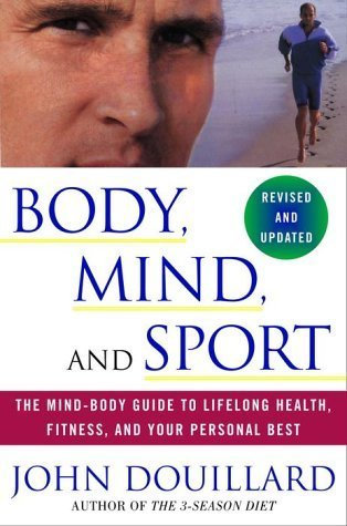Body, Mind, and Sport: The Mind-Body Guide to Lifelong Health, Fitness, and Your Personal Best by Douillard, John (2001) Paperback