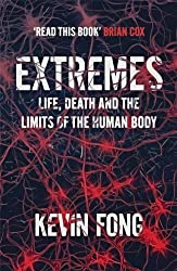 Extremes: How Far Can You Go to Save a Life? by Kevin Fong (2013-10-24)