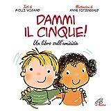 Scarica Libro Dammi il cinque Un libro sull amicizia (PDF,EPUB,MOBI) Online Italiano Gratis