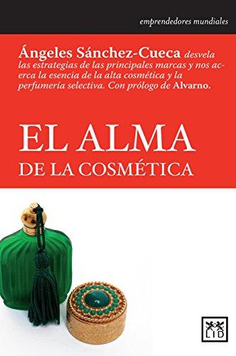 El Alma De Las Cosmética (Historia Empresarial) por Ángeles Sánchez- Cueca