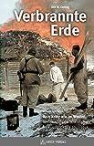 Verbrannte Erde: Kein Krieg wie im Westen: Wehrmacht und Sowjetarmee im Russlandkrieg 1941-1945