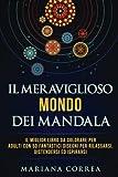 Scarica Libro Il Meraviglioso Mondo Dei Mandala Il Miglior Libro Da Colorare Per Adulti Con 50 Fantastici Disegni Per Rilassarsi Distendersi Ed Ispirarsi (PDF,EPUB,MOBI) Online Italiano Gratis