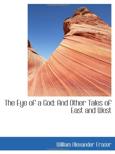 The Eye of a God: And Other Tales of East and West