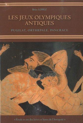 Les Jeux Olympiques antiques : Pugilat, Orthepale, Pancrace de Brice Lopez (6 septembre 2010) Broché