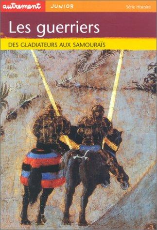 Les Guerriers : Des gladiateurs aux samouraïs