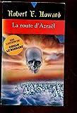 Robert E. Howard, Tome 19 - La route d'Azraël