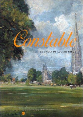 Constable: Le choix de Lucian Freud : Galeries nationales du Grand Palais, Paris, 7 octobre 2002-13 janvier 2003