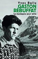 Gaston Rebuffat : La montagne pour amie