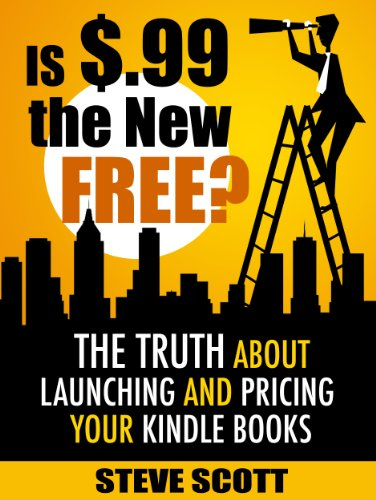 Is $.99 the New Free? The Truth About Launching and Pricing Your Kindle Books (English Edition)